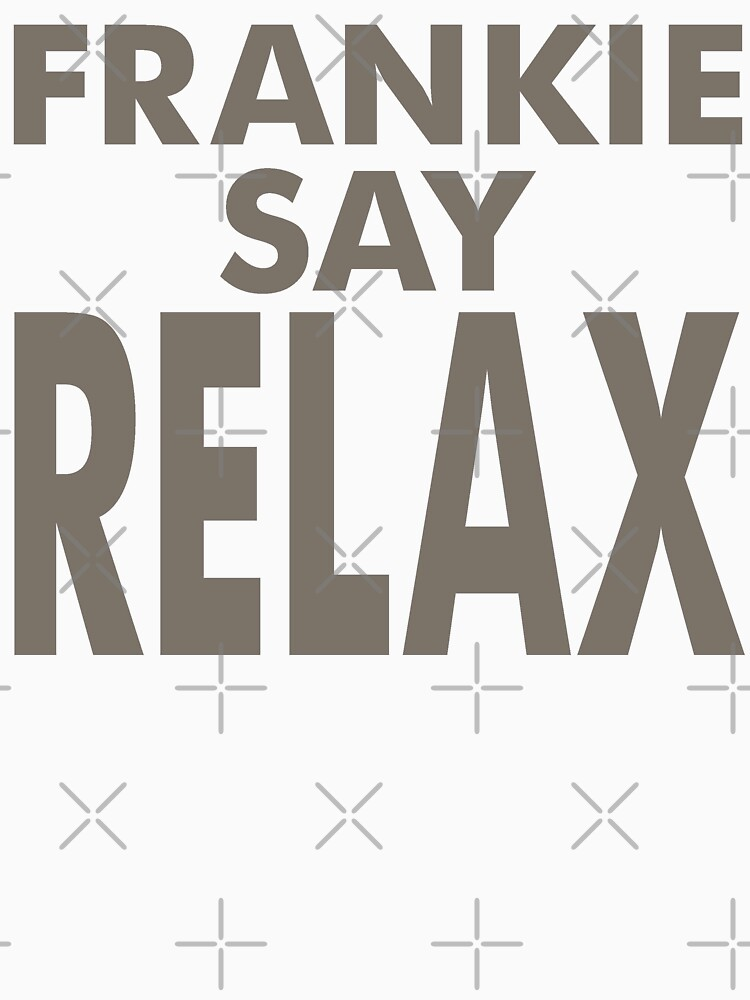 FRANKIE SAY RELAX by expandable