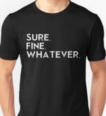 Sure. Fine. Whatever. T-Shirt