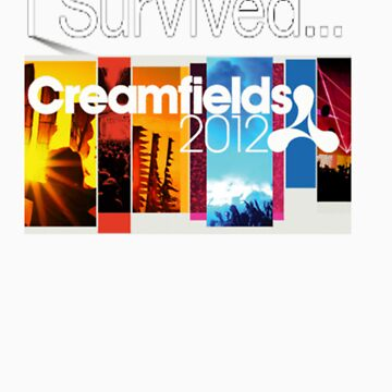I survived Creamfeilds 2012 by jjy2k