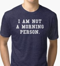 I Am Not a Morning Person Tri-blend T-Shirt