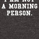 I Am Not a Morning Person by suburbia