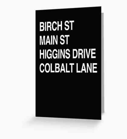 Birch St Main St, Higgins Drive Colbalt Lane Greeting Card