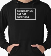 Disappointed but not Surprised Lightweight Hoodie