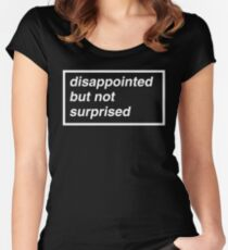 Disappointed but not Surprised Women's Fitted Scoop T-Shirt