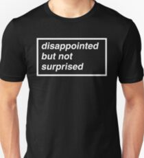 Disappointed but not Surprised Unisex T-Shirt