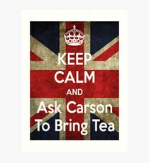 Keep Calm and Ask Carson To Bring Tea Art Print