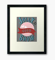 Jolly Good Show Framed Print