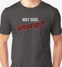 Not God, Grodd! Unisex T-Shirt