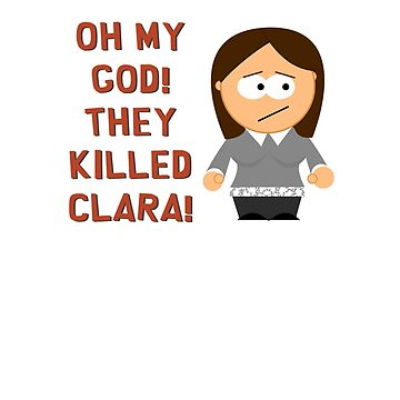 Oh My God! They Killed Clara! by brianftang