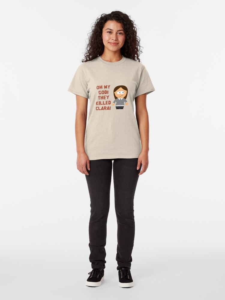 Alternate view of Oh My God! They Killed Clara! Classic T-Shirt