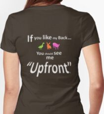 """If you like my back ... you should see me """"Upfront"""" Womens Fitted T-Shirt"""