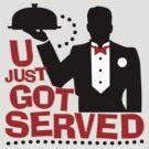 You Got Served by DetourShirts