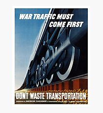 War Traffic Must Come First -- WWII Photographic Print