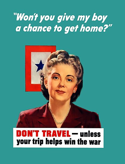 Don't Travel - Unless Your Trip Helps Win The War by warishellstore