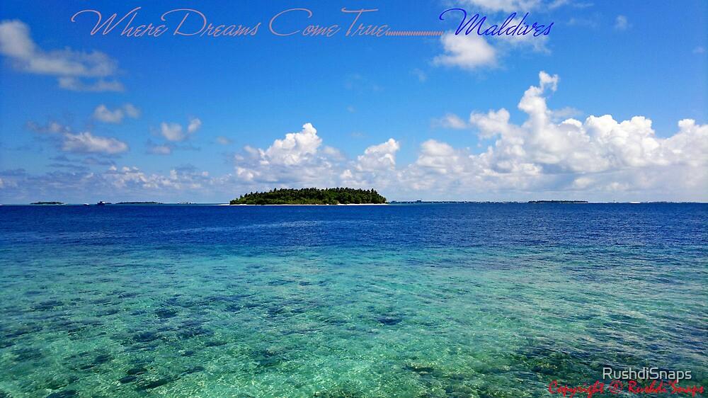MALDIVES .... WHERE YOUR DREAMS COME TRUE by RushdiSnaps