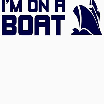 I'M ON A BOAT! by jjy2k