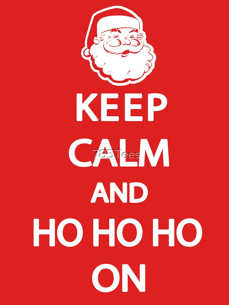 Keep Calm and Ho Ho Ho On Shirt by 785Tees