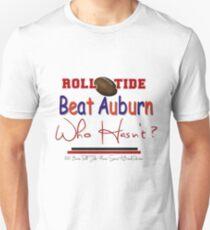 Beat Auburn Who Hasn't ?! Unisex T-Shirt