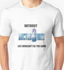 Without Doctor Who.. T-Shirt