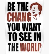 Be the Chang you want to see in the world Poster