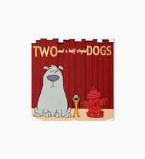 Two and a half stupid Dogs Art Board