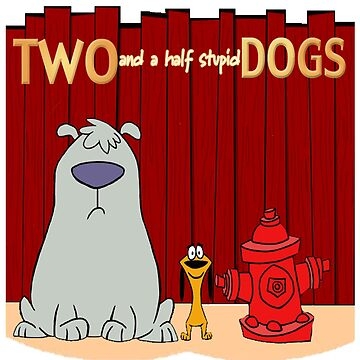 Two and a half stupid Dogs by Speaklwd