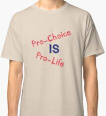 Pro-Choice is Pro-Life Classic T-Shirt