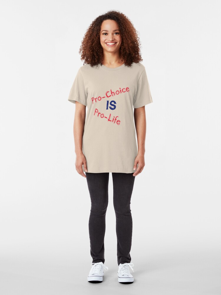 Alternate view of Pro-Choice is Pro-Life Slim Fit T-Shirt