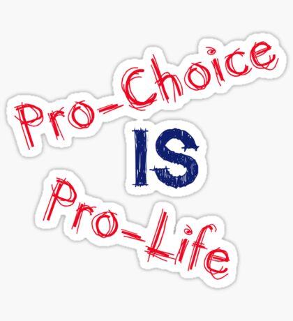Pro-Choice is Pro-Life Sticker