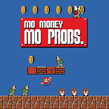 Mo Money, Mo Problems by jtd512