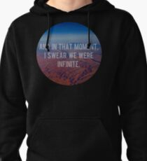 And In That Moment, I Swear We Were Infinite Pullover Hoodie