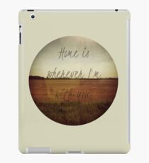 Home Is Wherever I'm With You iPad Case/Skin