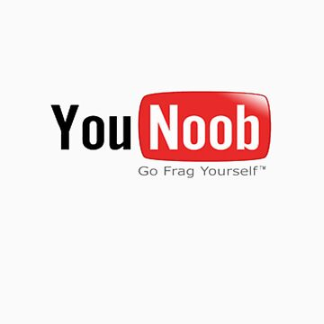 YouNoob - Go frag yourself. by MundyGill