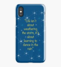 """Life isn't about weathering the storm, it's about learning to dance in the rain"" - quote iPhone Case"