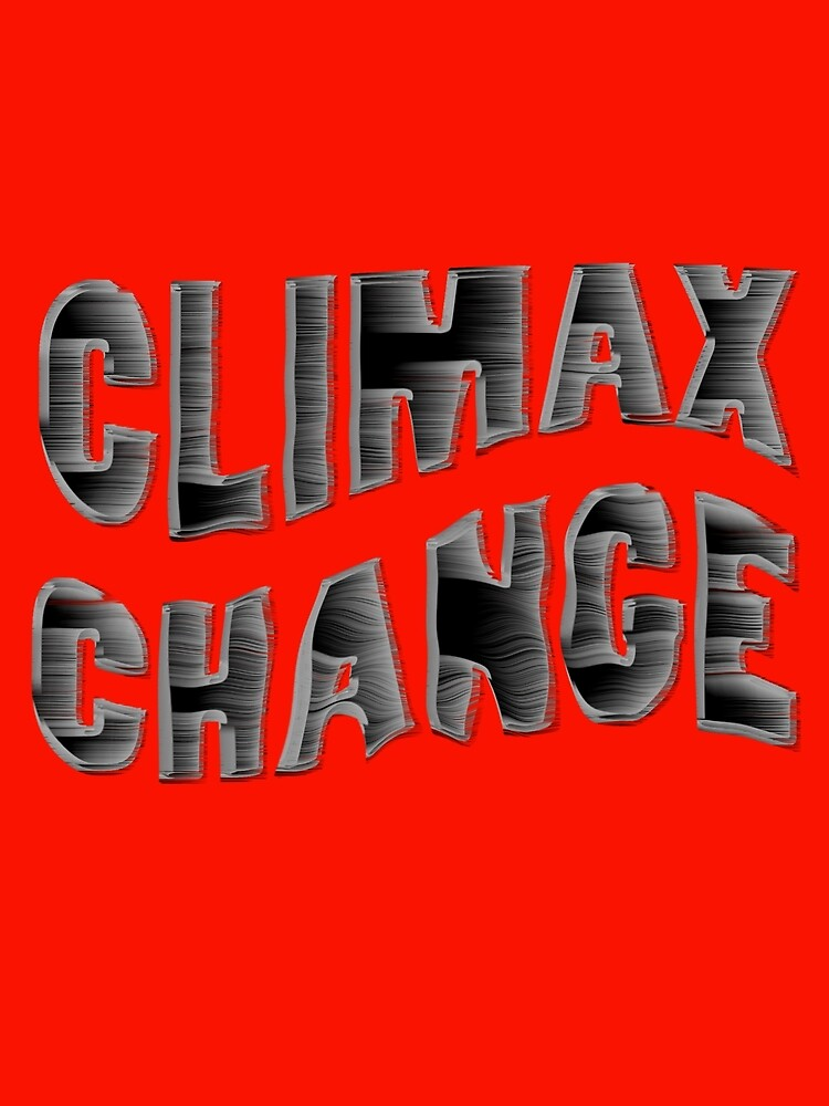 CLIMAX CHANGE by TeaseTees