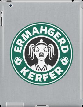 ERMAHGERD, KERFER! by powerpig