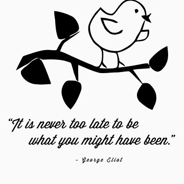 """It is never too late to be what you might have been."" - George Eliot by cyndyejanda"