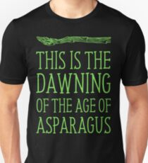 This Is The Dawning Of The Age Of Asparagus Unisex T-Shirt