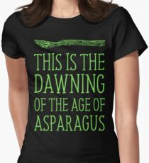This Is The Dawning Of The Age Of Asparagus Womens Fitted T-Shirt