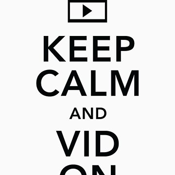 Keep Calm and Vid On (Black text) by mithborien