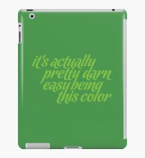 It's Actually Pretty Darn Easy Being This Color iPad Case/Skin