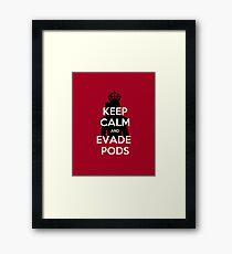 Keep Calm and Evade Pods Framed Print