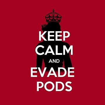 Keep Calm and Evade Pods by OuroborosEnt