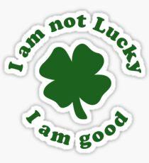 I am not lucky I am good Sticker