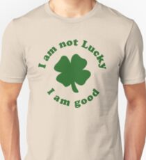 I am not lucky I am good T-Shirt