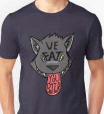 We EAT you better T-Shirt