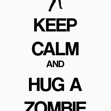Keep Calm and Hug a Zombie by gemzi-ox