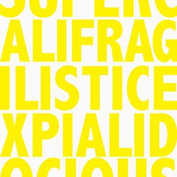 Supercalifragilisticexpialidocious by ShawnRay