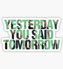 Yesterday you said tomorrow - Shia Labeouf Sticker