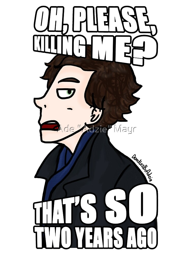 """BBC Sherlock - oh please, killing me? that's so 2 years ago. by Ade """"Adzie"""" Mayr"""